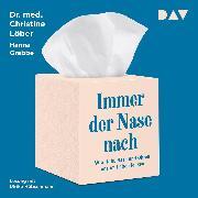 Cover-Bild zu Löber, Christine: Immer der Nase nach. Wie Hals, Nase und Ohren uns im Leben lenken (Audio Download)