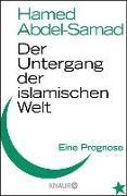 Cover-Bild zu Der Untergang der islamischen Welt (eBook) von Abdel-Samad, Hamed