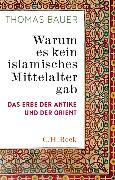 Cover-Bild zu Warum es kein islamisches Mittelalter gab von Bauer, Thomas