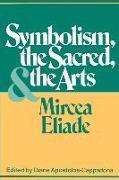Cover-Bild zu Symbolism, the Sacred and the Arts von Eliade, Mircea