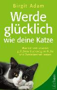 Cover-Bild zu Werde glücklich wie deine Katze (eBook) von Adam, Birgit