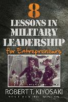 Cover-Bild zu Kiyosaki, Robert T.: 8 Lessons in Military Leadership for Entrepreneurs (eBook)