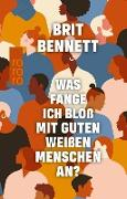 Cover-Bild zu Bennett, Brit: Was fange ich bloß mit guten weißen Menschen an? (eBook)