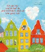 Cover-Bild zu Fritsch, Marlene: Ich bin hier und du bist da und trotzdem sind wir uns ganz nah