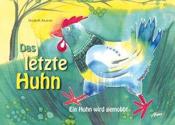 Cover-Bild zu Das letzte Huhn von Brunner Balsiger, Elisabeth (Text von)