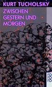 Cover-Bild zu Tucholsky, Kurt: Zwischen Gestern und Morgen