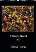 Cover-Bild zu Fliegner, Michael: Informelle Malerei 2021 Michael Fliegner (Wandkalender 2021 DIN A3 hoch)