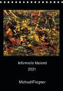 Cover-Bild zu Fliegner, Michael: Informelle Malerei 2021 Michael Fliegner (Tischkalender 2021 DIN A5 hoch)