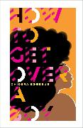 Cover-Bild zu Eggerue, Chidera: How To Get Over A Boy