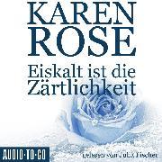 Cover-Bild zu Rose, Karen: Eiskalt ist die Zärtlichkeit - Chicago-Reihe, Teil 1 (Gekürzt) (Audio Download)