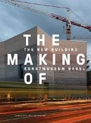 Cover-Bild zu Kanton Basel-Stadt (Hrsg.): The Making of - The New Building Kunstmuseum Basel