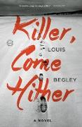 Cover-Bild zu Begley, Louis: Killer, Come Hither