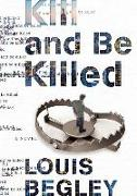 Cover-Bild zu Begley, Louis: Kill and Be Killed