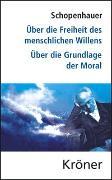 Cover-Bild zu Schopenhauer, Arthur: Über die Freiheit des menschlichen Willens/ Über die Grundlage der Moral