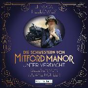 Cover-Bild zu Fellowes, Jessica: Die Schwestern von Mitford Manor - Unter Verdacht (Audio Download)