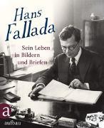 Cover-Bild zu Ditzen, Ulrich (Beratender Hrsg.): Hans Fallada: Sein Leben in Bildern und Briefen