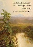 Cover-Bild zu Aira, César: An Episode in the Life of a Landscape Painter