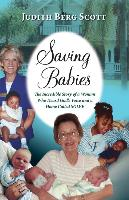 Cover-Bild zu Scott, Judith Berg: Saving Babies, the Incredible Story of a Woman Who Heard God's Voice and a Home Called Solve