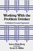 Cover-Bild zu Berg, Insoo Kim: Working with the Problem Drinker: A Solutionfocused Approach