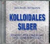 Cover-Bild zu Reimann, Michael: Kolloidales Silber [Antivirale Frequenzen]