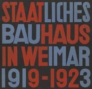 Cover-Bild zu Klee, Paul (Beitr.): Staatliches Bauhaus in Weimar 1919 - 1923 (State Bauhaus in Weimar 1919 - 1923)