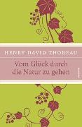 Cover-Bild zu Thoreau, Henry David: Vom Glück, durch die Natur zu gehen
