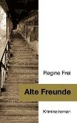 Cover-Bild zu Alte Freunde - Kriminalroman von Frei, Regine