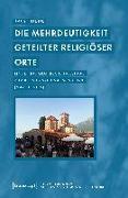 Cover-Bild zu Reuter, Evelyn: Die Mehrdeutigkeit geteilter religiöser Orte