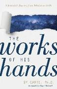Cover-Bild zu Garte, Sy: The Works of His Hands: A Scientist's Journey from Atheism to Faith