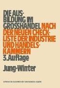 Cover-Bild zu Jung, Oberstudienrat Peter: Die Ausbildung im Großhandel nach der neuen Check-Liste der Industrie- und Handelskammern (eBook)