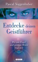Cover-Bild zu Entdecke deinen Geistführer von Voggenhuber, Pascal