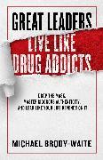 Cover-Bild zu Great Leaders Live Like Drug Addicts (eBook) von Brody-Waite, Michael
