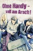 Cover-Bild zu Ohne Handy - Voll am Arsch! von Buschendorff, Florian