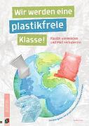 Cover-Bild zu Wir werden eine plastikfreie Klasse! von Iven, Wiebke