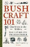 Cover-Bild zu Bushcraft 101 - Überleben in der Wildnis / Der ultimative Survival Praxisführer von Canterbury, Dave