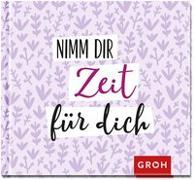 Cover-Bild zu Nimm dir Zeit für dich von Groh Redaktionsteam (Hrsg.)