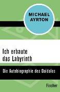 Cover-Bild zu Ich erbaute das Labyrinth (eBook) von Ayrton, Michael