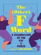 Cover-Bild zu The (Other) F Word: A Celebration of the Fat & Fierce von Manfredi, Angie (Hrsg.)