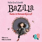 Cover-Bild zu Schmidt, Heike Eva: Bazilla - Rache ist Blutwurst(pizza)! (Ungekürzt) (Audio Download)