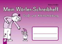 Cover-Bild zu Mein Wörter-Schreibheft - Gross- und Kleinschreibung von Schössler, Stefanie