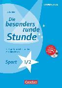 Cover-Bild zu Köhler, Ilka: Die besonders runde Stunde - Grundschule, Sport - Klasse 1/2, Fertige Unterrichtsstunden mit Materialien, Kopiervorlagen mit CD-ROM