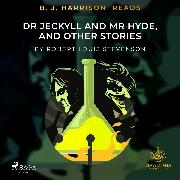 Cover-Bild zu B. J. Harrison Reads Dr Jeckyll and Mr Hyde, and Other Stories (Audio Download) von Stevenson, Robert Louis