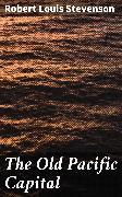 Cover-Bild zu The Old Pacific Capital (eBook) von Stevenson, Robert Louis