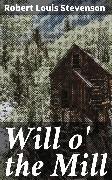 Cover-Bild zu Will o' the Mill (eBook) von Stevenson, Robert Louis