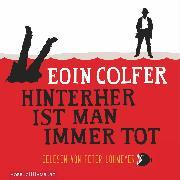 Cover-Bild zu Colfer, Eoin: Hinterher ist man immer tot (Audio Download)