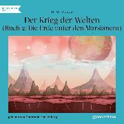 Cover-Bild zu Der Krieg der Welten, Buch 2: Die Erde unter den Marsianern (Ungekürzt) (Audio Download) von Wells, H. G.