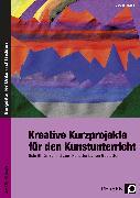 Cover-Bild zu Kreative Kurzprojekte für den Kunstunterricht von Blahak, Gerlinde
