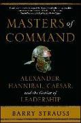 Cover-Bild zu Masters of Command: Alexander, Hannibal, Caesar, and the Genius of Leadership von Strauss, Barry