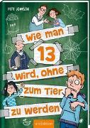 Cover-Bild zu Wie man 13 wird, ohne zum Tier zu werden (Wie man 13 wird 2) von Johnson, Pete