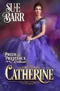 Cover-Bild zu Barr, Sue: Catherine (Pride & Prejudice continued..., #2) (eBook)